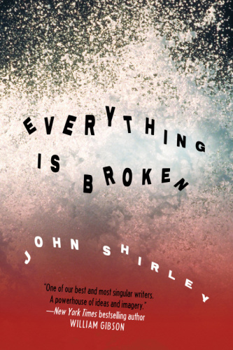 Everything Is Broken by John Shirley