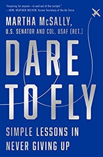 Dare to Fly  Simple Lessons in Never Giving Up by Martha McSally