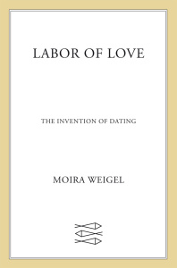 Labor of Love - The Invention of Dating