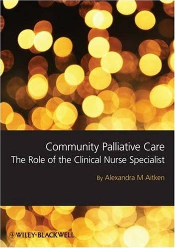 Community Palliative Care   The Role of the Clinical Nurse Specialist