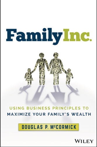 Family Inc    Using Business Principles to Maximize Your Family's Wealth