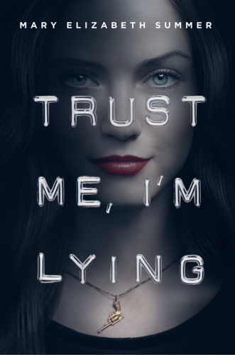 Trust Me, I'm Lying by Mary Elizabeth Summer