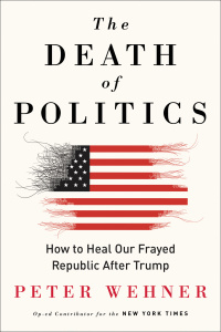 The Death of Politics by Peter Wehner