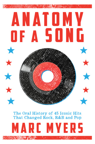 Anatomy of a Song   The Oral History of 45 Iconic Hits That Changed Rock, R&B and Pop