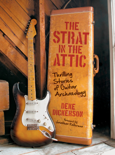 Strat in the Attic Thrilling Stories of Guitar Archaeology