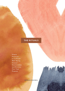The Rituals Simple Practices to Cultivate Well-Being, Deepen Relationships, and Di...
