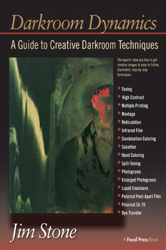 Darkroom Dynamics  A Guide to Creative Darkroom Techniques (Alternative Process Ph...