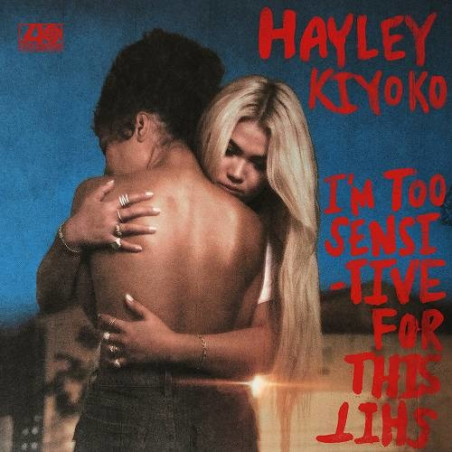 Hayley Kiyoko   I'm Too Sensitive For This Shit