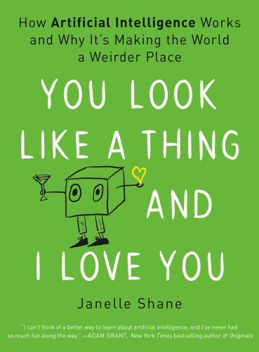 You Look Like a Thing and I Love You How Artificial Intellig