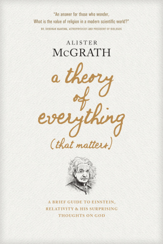 A Theory of Everything - A Brief Guide to Einstein, Relativity, and His Surprising Thoughts on God