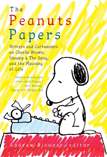 The Peanuts Papers  Writers and Cartoonists on Charlie Brown, Snoopy & the Gang, and the Meaning ...