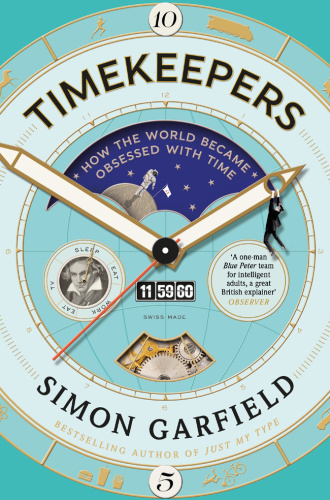 Timekeepers   How the World Became Obsessed with Time