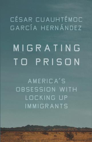 Migrating to Prison by César Cuauhtémoc García Hernández
