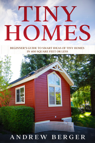 Tiny Homes - Beginner's Guide to Smart Ideas of Tiny Homes in 400 Square Feet or Less