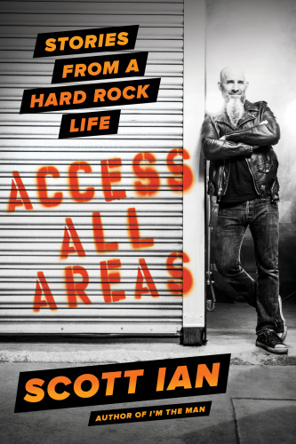 Access All Areas Stories from a Hard Rock Life by Scott Ian