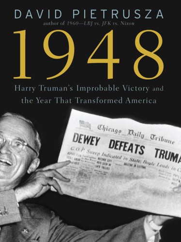 1948 Harry Truman's Improbable Victory and the Year That Transformed America by David Pietrusza