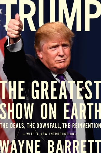 Trump - The Greatest Show on Earth - The Deals, the Downfall, the Reinvention