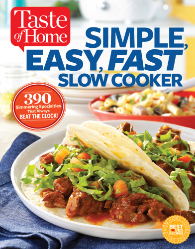 Taste of Home Simple, Easy, Fast Slow Cooker   385 slow cooked recipes that beat t...