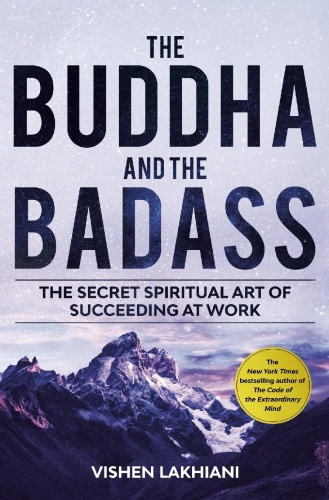 The Buddha and the Badass  The Secret Spiritual Art of Succeeding at Work by Vishen Lakhiani