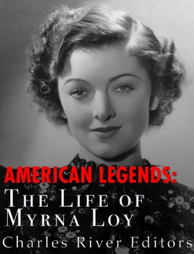 American Legends  The Life of Myrna Loy by Charles River Editors