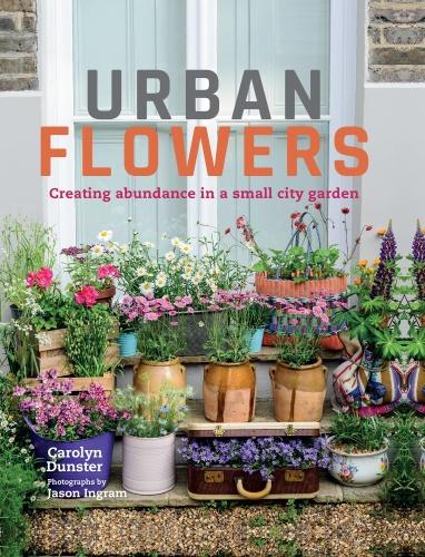 Urban Flowers - Creating abundance in a small city garden