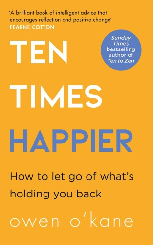 Ten Times Happier - How to Let Go of What's Holding You Back