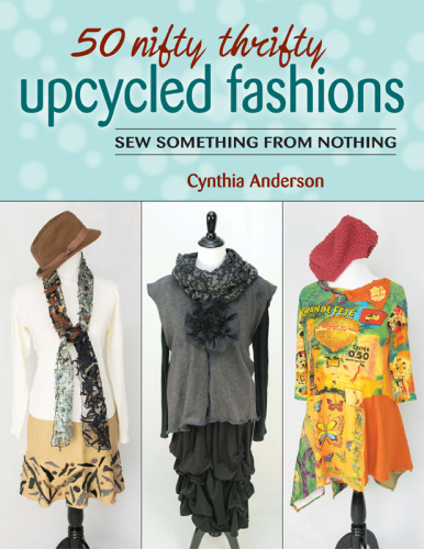 50 Nifty Thrifty Upcycled Fashions   Sew Something from Nothing