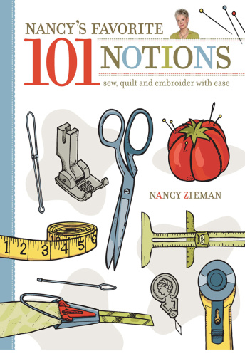 Nancy's Favorite 101 Notions - Sew, Quilt and Embroider with Ease
