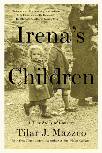 Irena's Children - The Extraordinary Story of the Woman Who Saved 2,500 Children