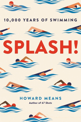 Splash! 10,000 Years of Swimming by Howard Means