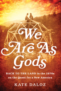 We Are As Gods - back to the land in the 1970s on the quest for a new America