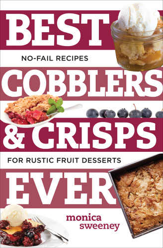 Best Cobblers and Crisps Ever - No-Fail Recipes for Rustic Fruit Desserts