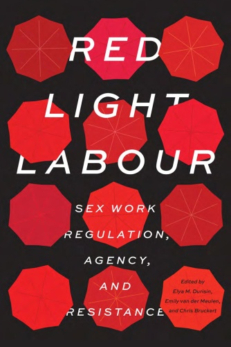 Red Light Labour - Sex Work Regulation, Agency, and Resistance
