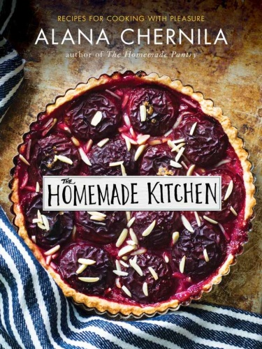 The Homemade Kitchen   Recipes for Cooking with Pleasure