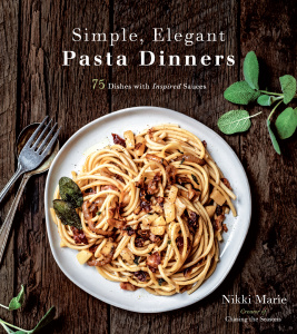 Simple, Elegant Pasta Dinners- 75 Dishes with Inspired Sauces