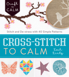 Cross-Stitch to Calm - Stitch and De-Stress with 40 Simple Patterns
