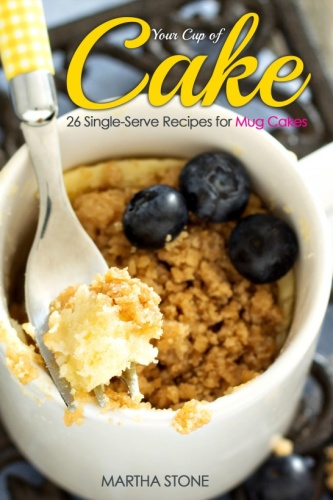 Your Cup of Cake   26 Single Serve Recipes for Mug Cakes