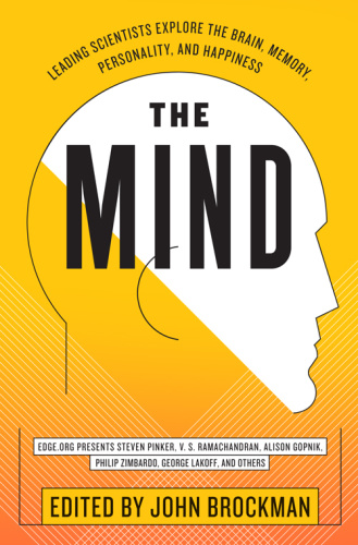 The Mind  Leading Scientists Explore the Brain, Memory, Personality, and Happiness