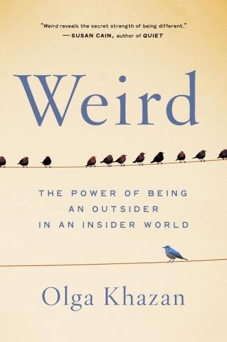 Weird   The Power of Being an Outsider in an Insider World