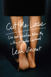 Cut Me Loose - Sin and Salvation After My Ultra-Orthodox Girlhood