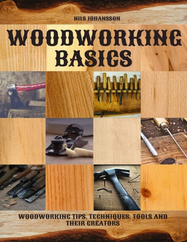 Woodworking Basics Woodworking Tips, Techniques, Tools and their Creators