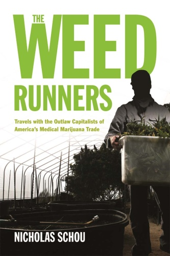 The Weed Runners- Travels with the Outlaw Capitalists of America's Medical Marijua...