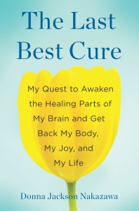 The Last Best Cure - My Quest to Awaken the Healing Parts of My Brain and Get Back...