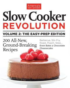 Slow Cooker Revolution The Easy-Prep Edition 200 All-New, Ground-Breaking Recipes