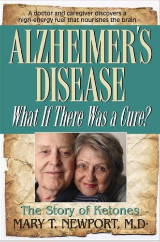 Alzheimer's Disease What If There Was a Cure by Mary T Newport