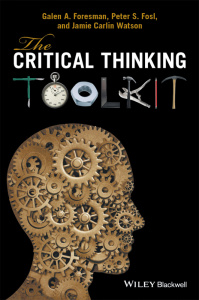 The Critical Thinking Toolkit - Galen A Foresman, Peter S Fosl, Jamie C Watson