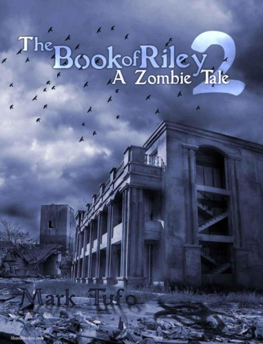 Riley 02 The Book of Riley A Zombie Tale Pt 02 Mark Tufo