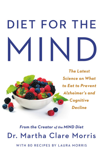 Diet for the Mind The Latest Science on What to Eat to Prevent Alzheimer's and Cognitive Decline...