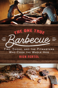 The One True Barbecue - Fire, Smoke, and the Pitmasters Who Cook the Whole Hog