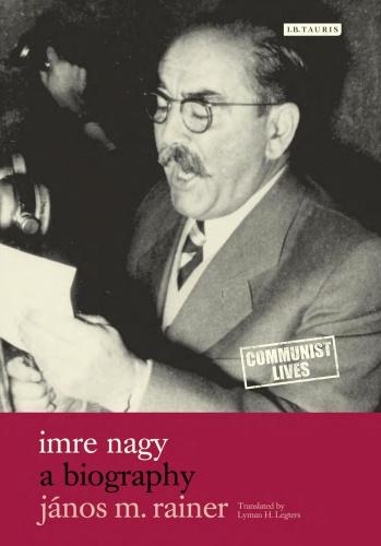 Imre Nagy A Biography (Communist Lives)